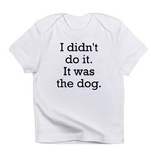 It Was The Dog Infant T-Shirt