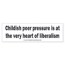Liberals use childish peer pressu Bumper Sticker