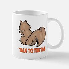 Talk to the Tail Squirrel Mug