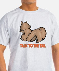 Talk to the Tail Squirrel T-Shirt