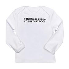 """If Hell Froze... Ski T Long Sleeve Infant T-Shirt"