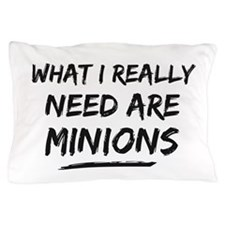 What I Really Need Are Minions Pillow Case