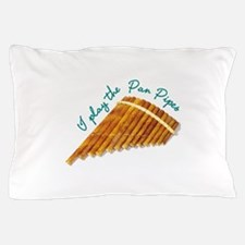 I Paly The Pan Pipes Pillow Case