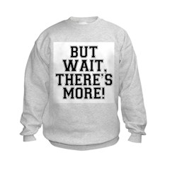 But Wait, There's More Sweatshirt