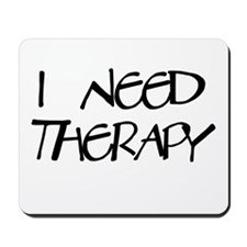 I Need Therapy Mousepad
