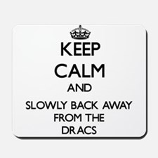 Keep calm and slowly back away from Dracs Mousepad