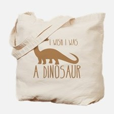 I wish I was a DINOSAUR Tote Bag