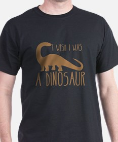 I wish I was a DINOSAUR T-Shirt