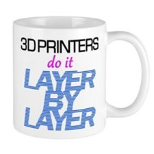 3D Printers do it... Mugs