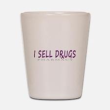 I Sell Drugs Shot Glass
