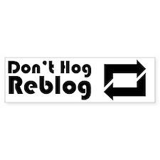 Don't Hog, Reblog Bumper Bumper Sticker