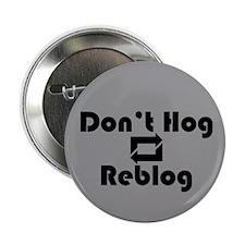 "Don't Hog, Reblog 2.25"" Button"
