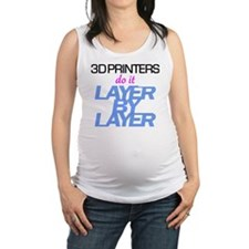 3D Printers do it layer by laye Maternity Tank Top