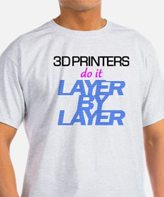 3D Printers do it layer by layer T-Shirt