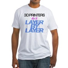 3D Printers do it layer by layer Shirt
