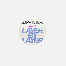 3D Printers do it layer by layer Mini Button