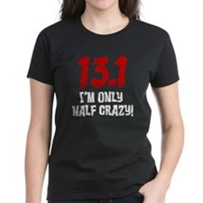 13.1 only half crazy T-Shirt