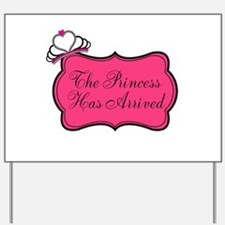 The Princess Has Arrived Yard Sign