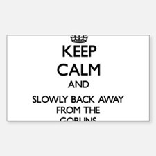 Keep calm and slowly back away from Goblins Sticke