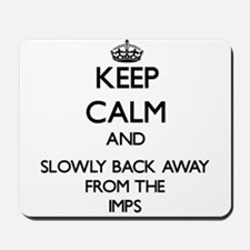 Keep calm and slowly back away from Imps Mousepad