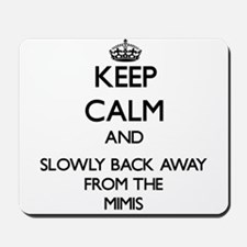 Keep calm and slowly back away from Mimis Mousepad