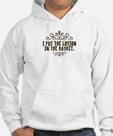 i put the lotion in the basket1 Hoodie