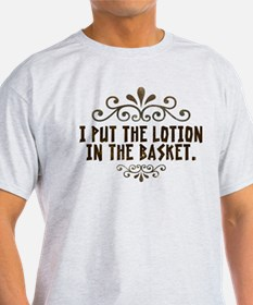 i put the lotion in the basket1 T-Shirt