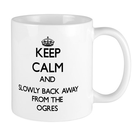 Keep calm and slowly back away from Ogres Mugs