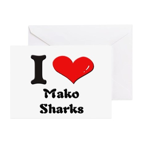 I love mako sharks Greeting Cards (Pk of 10)