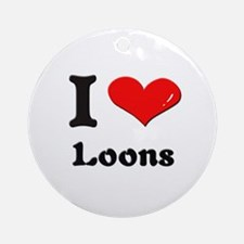 I love loons  Ornament (Round)