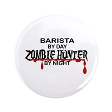 "Barista Zombie Hunter by Night 3.5"" Button"