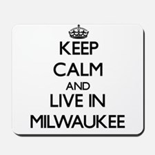 Keep Calm and live in Milwaukee Mousepad