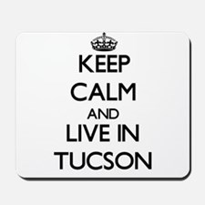 Keep Calm and live in Tucson Mousepad