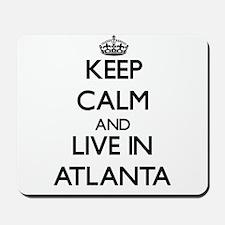 Keep Calm and live in Atlanta Mousepad