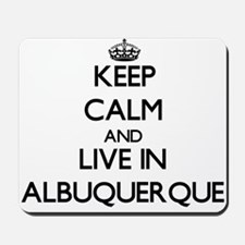 Keep Calm and live in Albuquerque Mousepad