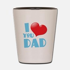 I LOVE YOU dad Shot Glass