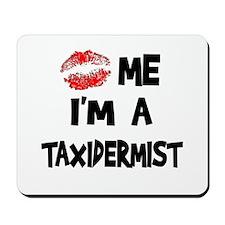 Kiss Me I'm A Taxidermist Mousepad