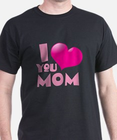 I love you MOM T-Shirt