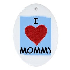 I LOVE MOMMY Oval Ornament