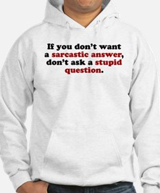 sarcastic answer stupid question Hoodie