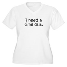 I need a time out! T-Shirt
