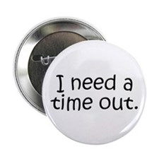 """I need a time out! 2.25"""" Button (100 pack)"""