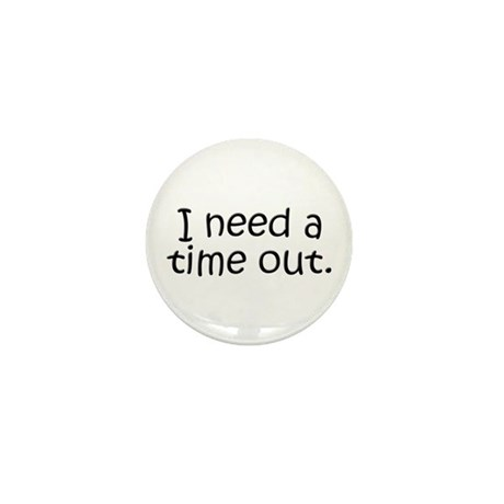 I need a time out! Mini Button (100 pack)