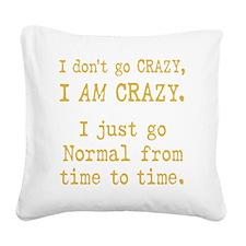 I Dont Go Crazy I Am Crazy Square Canvas Pillow