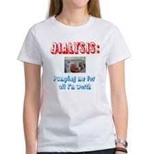 Dialysis: Pumping me for all Im worth T-Shirt