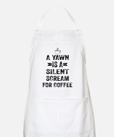 A Yawn Is A Silent Scream For Coffee Apron