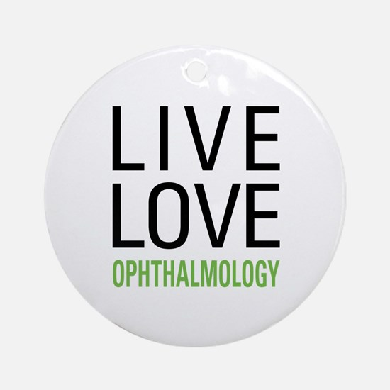 Live Love Ophthalmology Ornament (Round)