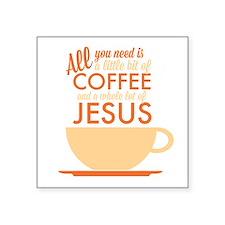 "Coffee & Jesus Square Sticker 3"" x 3"""