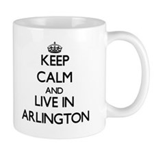 Keep Calm and live in Arlington Mugs