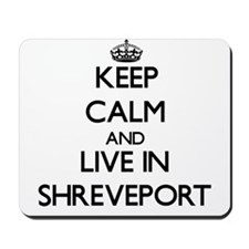 Keep Calm and live in Shreveport Mousepad